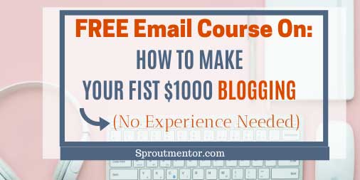 HOW-TO-MAKE-MONEY-BLOGGING-SPROUTMENTOR-FREE-EMAIL-COURSE